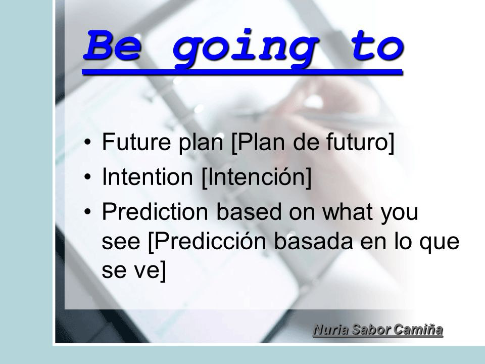 Be going to Future plan [Plan de futuro] Intention [Intención]